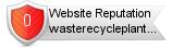 Wasterecycleplant.com website reputation
